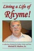 Living a Life of Rhyme! ebook by Mitchell E. Marlow, Sr.