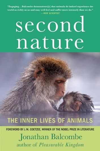 Second Nature - The Inner Lives of Animals ebook by Jonathan Balcombe