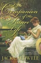 The Companion of His Future Life ebook by Jack Caldwell