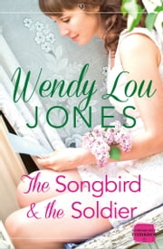 The Songbird and the Soldier ebook by Wendy Lou Jones