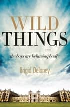 Wild Things ebook by Brigid Delaney