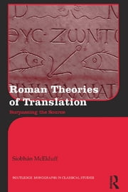 Roman Theories of Translation - Surpassing the Source ebook by Siobhán McElduff