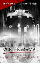Murder Mamas ebook by Ashley, Jaquavis
