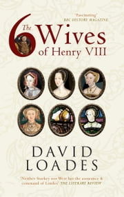 The Six Wives of Henry VIII ebook by David Loades