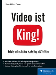 Video ist King! - Erfolgreiches Online-Marketing mit YouTube ebook by Sven-Oliver Funke
