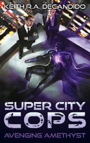 Super City Cops - Avenging Amethyst ebook by Keith R.A. DeCandido