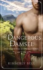 A Dangerous Damsel ebook by Kimberly Bell