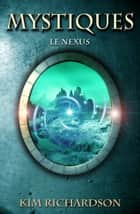 Mystiques, Tome 3: Le Nexus ebook by Kim Richardson
