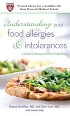 Understanding Your Food Allergies and Intolerances - A Guide to Management and Treatment ebook by Karen Asp, Dr. Wayne Shreffler, MD,...