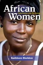 African Women - Early History to the 21st Century ebook by Kathleen Sheldon