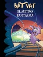 El metro fantasma (Serie Bat Pat 39) ebook by Roberto Pavanello