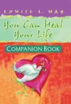 You Can Heal Your Life Companion Book ebook by Louise L. Hay