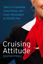 Cruising Attitude - Tales of Crashpads, Crew Drama, and Crazy Passengers at 35,000 Feet  eBook par Heather Poole