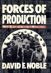 Forces of Production ebook by David F Noble