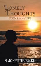 Lonely Thoughts - Poems About Life ebook by Simon Peter Esaku