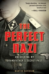 The Perfect Nazi - Uncovering My Grandfather's Secret Past ebook by Martin Davidson