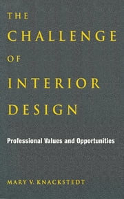 The Challenge of Interior Design - Professional Value and Opportunities ebook by Mary V. Knackstedt