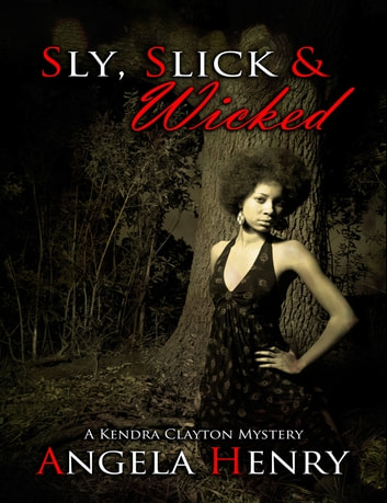 Sly, Slick & Wicked ebook by Angela Henry