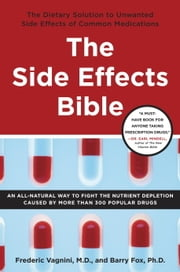 The Side Effects Bible - The Dietary Solution to Unwanted Side Effects of Common Medications ebook by Frederic Vagnini, M.D.,Barry Fox, Ph.D.