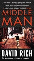 Middle Man - A Lieutenant Rollie Waters Novel ebook by David Rich