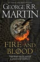 Fire and Blood: 300 Years Before A Game of Thrones (A Targaryen History) (A Song of Ice and Fire) ebook by