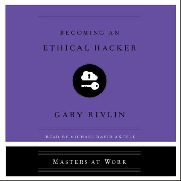 Becoming an Ethical Hacker audiobook by Gary Rivlin