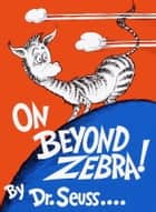 On Beyond Zebra! ebook by Seuss
