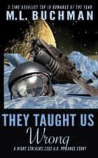 They Taught Us Wrong ebook by M. L. Buchman