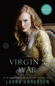 The Virgin's War - A Tudor Legacy Novel ebook by Laura Andersen