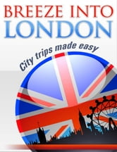 Breeze into London - City trips made easy ebook by Jan Dielkens