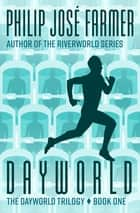 Dayworld ebook by Philip José Farmer