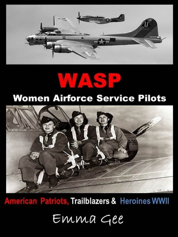 WASP-Women Airforce Service Pilots-American Patriots, Trailblazers & Heroines WWII ekitaplar by Emma Gee