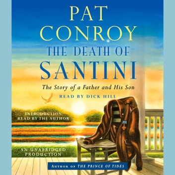 The Death of Santini - The Story of a Father and His Son audiobook by Pat Conroy