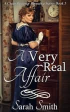 A Very Real Affair: A Clean Regency Romance Series 5 ebook by Sarah Smith