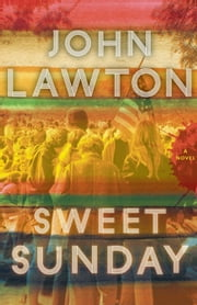 Sweet Sunday - A Novel ebook by John Lawton