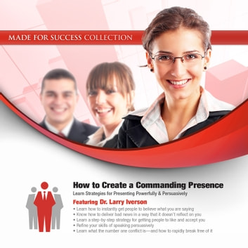 How to Create a Commanding Presence - Learn Strategies for Presenting Powerfully & Persuasively audiobook by Made for Success,Made for Success