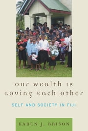 Our Wealth Is Loving Each Other - Self and Society in Fiji ebook by Karen J. Brison