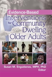Evidence-Based Interventions for Community Dwelling Older Adults ebook by Susan M. Enquidanos