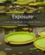 Exposure - From Snapshots to Great Shots ebook by Jeff Revell