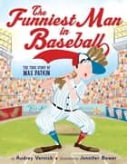 The Funniest Man in Baseball - The True Story of Max Patkin ebook by Audrey Vernick, Jennifer Bower