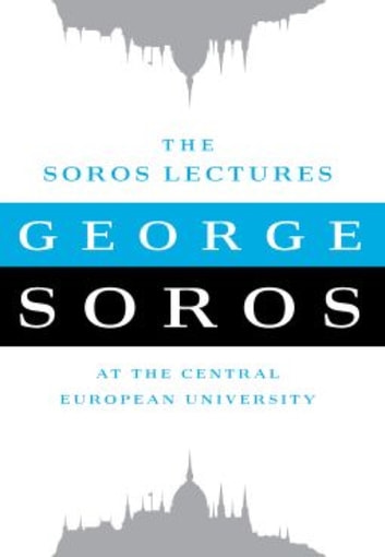 The Soros Lectures - At the Central European University ebook by George Soros