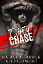 Dirty Chase - A Bad Boy Mafia Romance ebook by Ali Piedmont, Natasha Tanner