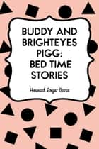 Buddy and Brighteyes Pigg: Bed Time Stories ebook by Howard Roger Garis