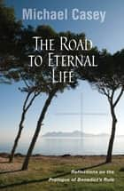 The Road to Eternal Life ebook by Michael Casey OCSO