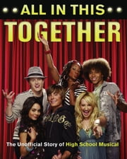 All In This Together: The Unofficial Story of High School Musical ebook by Thomas, Scott