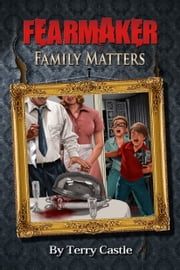 FearMaker: Family Matters ebook by Terry Castle
