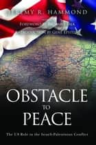 Obstacle to Peace - The US Role in the Israeli-Palestinian Conflict ebook by Jeremy R. Hammond, Richard Falk, Gene Epstein