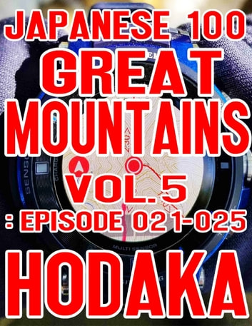 Japanese 100 Great Mountains Vol. 5: Episode 021-025 ebook by Hodaka