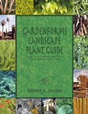 Gardenforms Landscape Plant Guide:Commonly Used and Available Ornamental Plants for California and the Western United States ebook by Frisbie,Robert K.