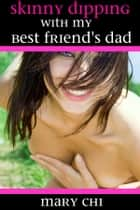 Skinny Dipping with My Best Friend's Dad ebook by Mary Chi